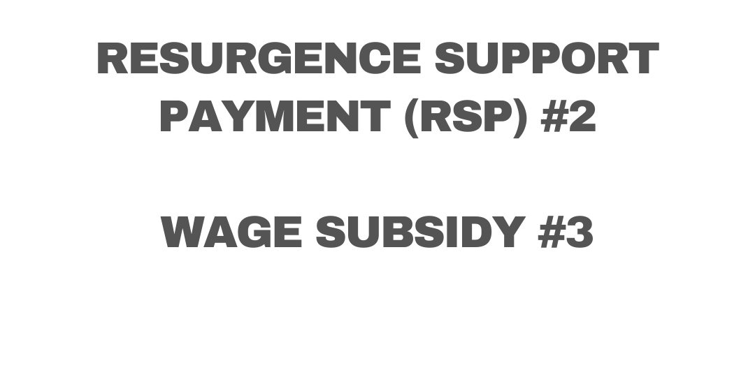 Resurgence Support Payment (RSP) #2 & Wage subsidy #3